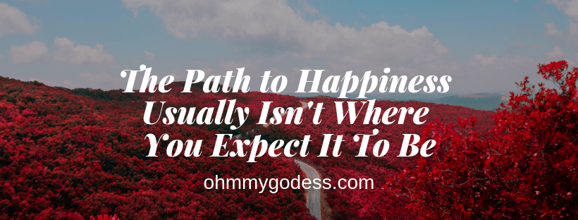 The Path to Happiness Isn't Where I Expected It To Be -Mitch